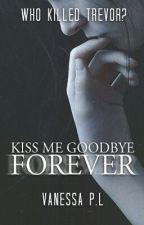 Kiss Me Goodbye, Forever by EdgyAngel