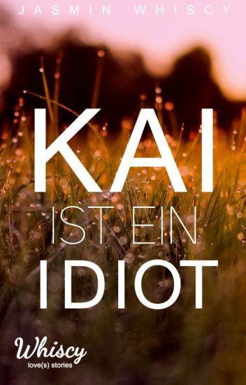 Kai ist ein Idiot