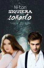 Ni tan siquiera soñarlo. (NTS 2#) PARADA by NellyBreak