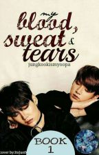Blood,Sweat and Tears||BOOK 1{COMPLETED}  by jungkookismyoppa