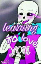 ♠ learning to love you ♠ Lust sans x reader  by saui05