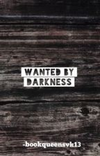 Wanted by darkness by bookqueensvk13