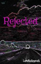 Rejected by LifeAsIknowIt