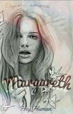 Margareth (#1 Saga Corazones Rotos)   by Hey_Human