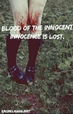 Blood Of The Innocent-Innocence Is Lost. by KaciMcLaughlin97