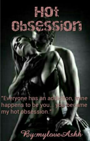 HOT OBSESSION (COMPLETED) by myloveAshh