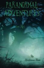 Paranormal Adventures  by Adventurous-Three