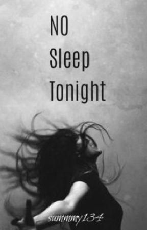 No Sleep Tonight by Sammmy134