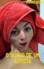 O Diário de um AUTISTA by DiogoCaeiro