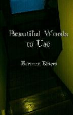Beautiful Words to Use by karmenethers