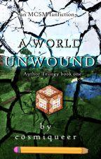 MCSM: A World Unwound (#Wattys2017) [COMPLETED] by RainingFaye