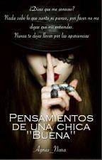 """Pensamientos de una chica """"Buena"""" by Agnes_Nara"""