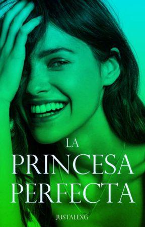 La Princesa Perfecta by -xGIRLx-