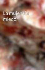 La mujer sin miedo. by clarucorvalanMJ