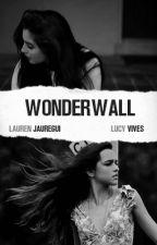 Wonderwall | Laucy  by escravonizer