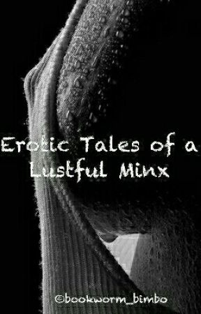 Erotic Tales of a Lustful Minx by bookworm_bimbo