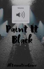 {ON HOLD} Paint It Black by AlternativeGrace