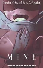 M I N E ~ (Yandere! Swap! Sans X Reader) by CharaDaWriter