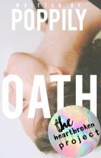 Oath || #HeartbrokenProject (ON HIATUS!) by poppily