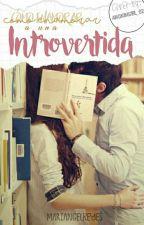 Cómo enamorar a una introvertida  by MariangelReyes