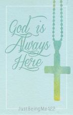 God is Always Here by sonot0bsessed