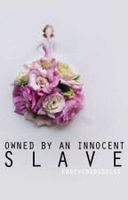 Owned By An Innocent Slave by forevergoddess
