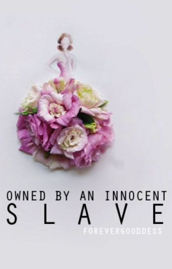 Owned By An Innocent Slave