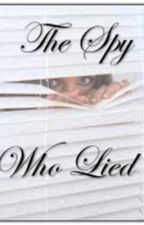 The Spy Who Lied (A One Direction Fan Fiction) by Icecreamismylife01