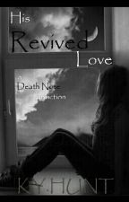 His Revived Love(a death note fanfiction) BOOK TWO by tnuhrecnepselyk