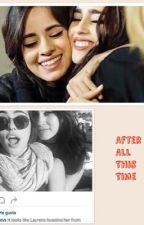 After All This Time (Laucy/Camren) by AussieBanana10