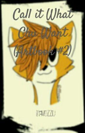 Call It What Chu Want (Artbook, sure) by Mozziu