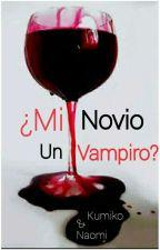 ¿Mi novio Vampiro? (En Edición) by Kumiko_Naomi