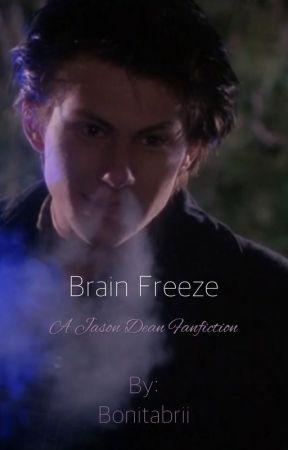 Brain Freeze (A Jason Dean Fanfiction) by bonitabriii