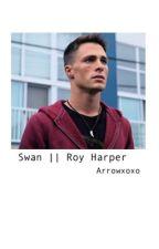 Swan || Roy Harper by arrowxoxo