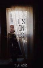 It's On Us by libellule_
