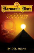 Harmonic Wars: Guardians of the Crystal Skulls by DouglasStearns