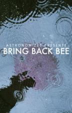 Bring Back Bee by astronomizes
