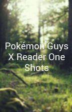 Pokémon Guys X Reader One Shots by ChildrenAreYams