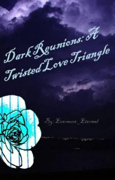 Dark Reunions: A Twisted Love Triangle