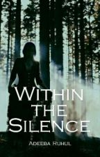 Within The Silence (A Storm And Silence Fanfiction) by AdeebaRuhul