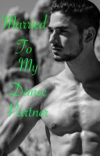 Married To My Dance Partner (Sequel To IFFMDP) by DancingWithBellamy