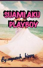 SUAMI AKU PLAYBOY by mysarxh_hippy