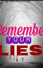 Remember Your Lies  by BeAlwaysHappy711