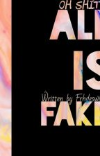 ALL IS FAKE by its-farfarloey