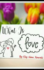 What Is Love? by Chy-chan_Kawaii