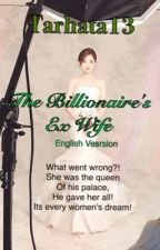 The Billionaire's Ex Wife (English Version) by tarhata13