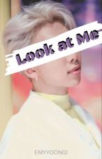 Look at Me by emyyoongi