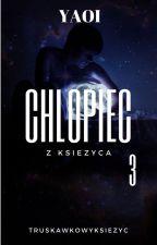 Chłopiec z księżyca Yaoi ♥message♥ BOOK THREE ✔ by TruskawkowyKsiezyc