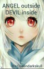 ANGEL outside DEVIL inside by Queendarkskull