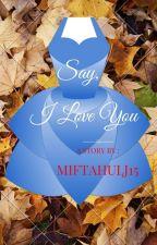Say, I Love You by miftahulj15